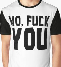 Insult Fuck You Adult Mean Vulgar Piss Off Negative T-Shirts Graphic T-Shirt