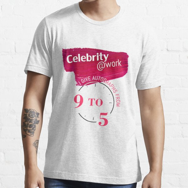 Celebrity at work - I give autographs from 9 to 5 Essential T-Shirt