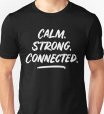Calm. Strong. Connected. Unisex T-Shirt