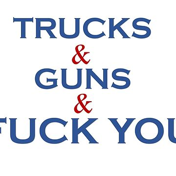 TRUCKS & GUNS & FUCK YOU, shirts stickers and more!  by Matt22blaster