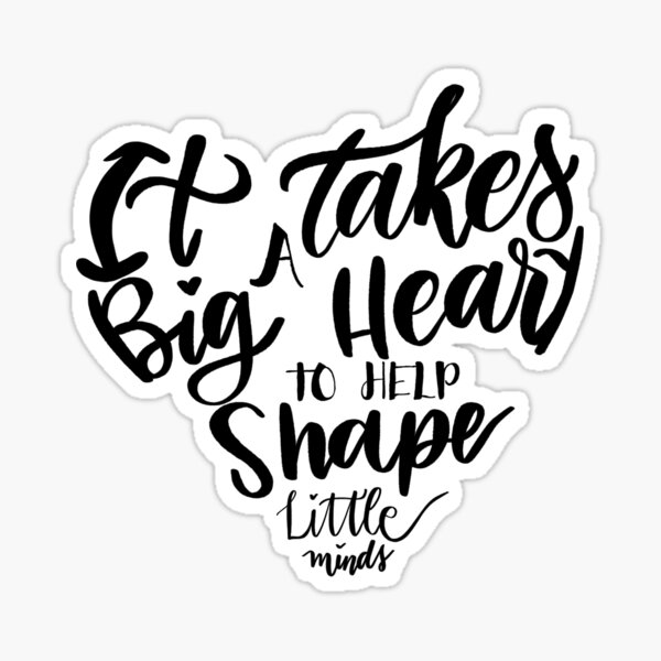 It takes a big heart to help shape little minds Sticker