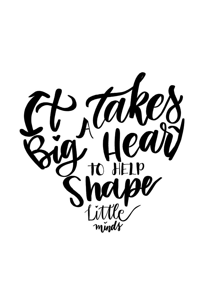 It takes a big heart to help shape little minds by Myda Muckala
