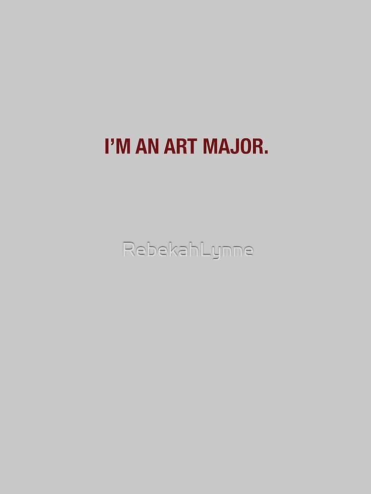 I'm an art major. by RebekahLynne