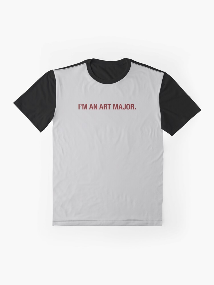 Alternate view of I'm an art major. Graphic T-Shirt