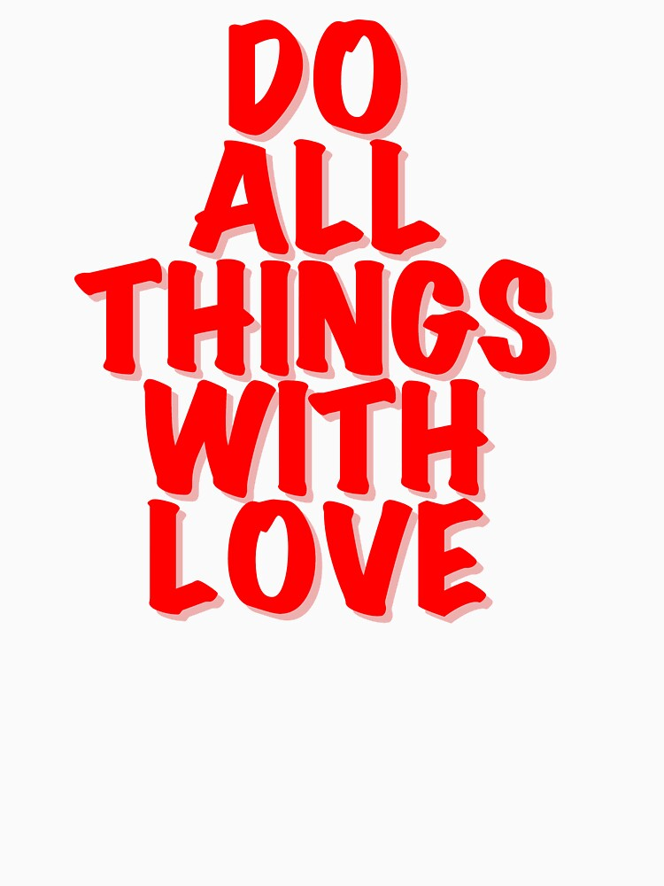 Do All Things With Love by Rightbrainwoman