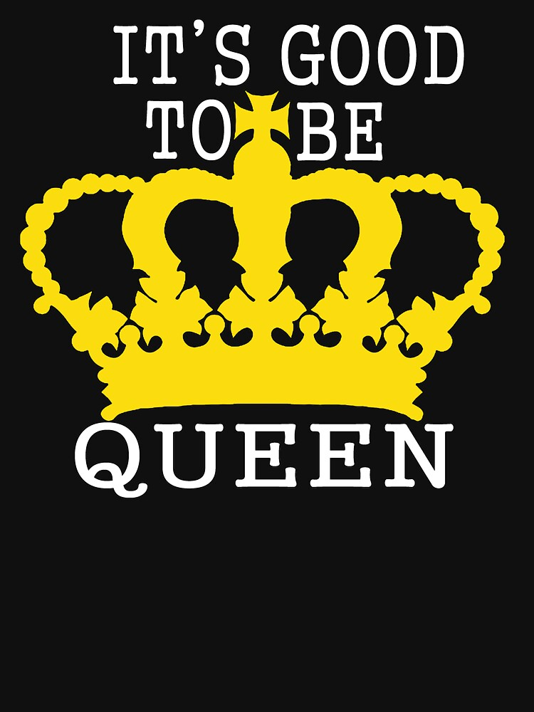 It's Good to be Queen by Rightbrainwoman