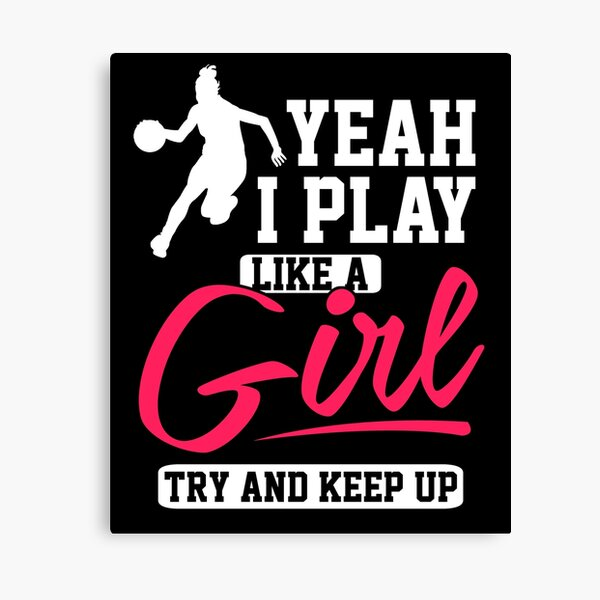 I Play Like A Girl, Try and Keep Up Basketball Sports inspirational apparel  Canvas Print