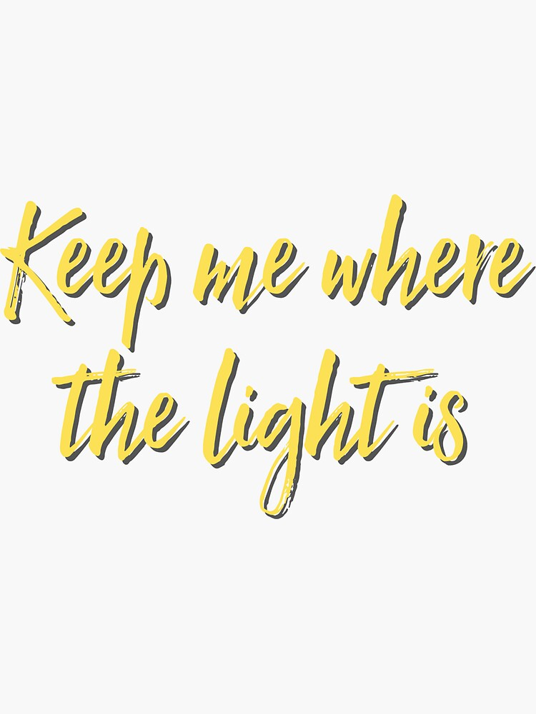 Keep me where the light is by abbysheahan