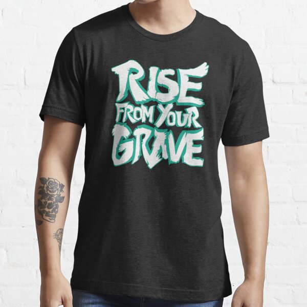 Rise from your Grave! Essential T-Shirt