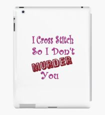 I Cross Stitch So I Don't Murder You iPad Case/Skin