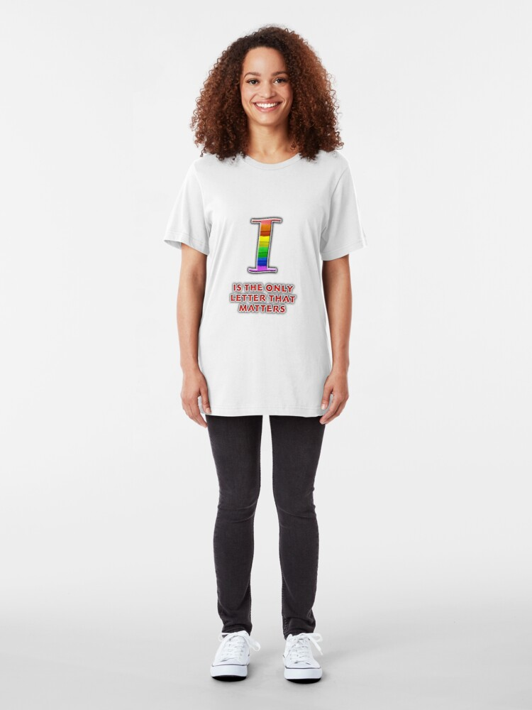 Alternate view of I Is The Only Letter That Matters Slim Fit T-Shirt