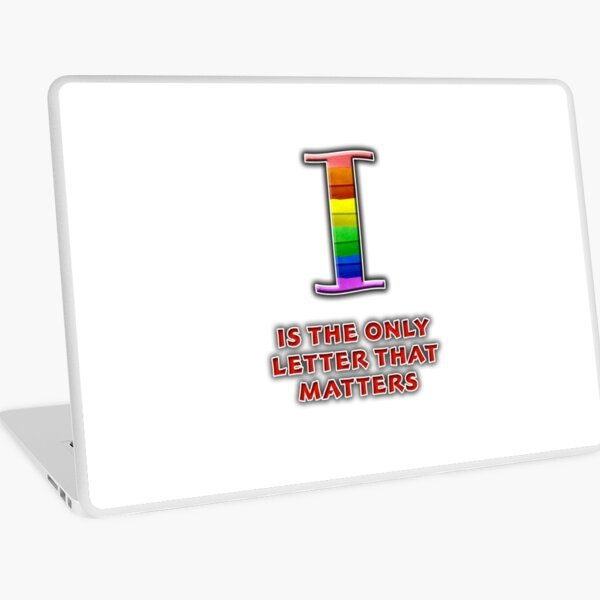 I Is The Only Letter That Matters Laptop Skin