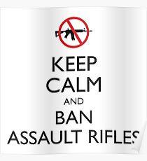Keep Calm and Ban Assault Rifles Poster