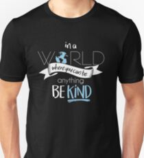 In a World Where You Can Be Anything Be Kind Unisex T-Shirt