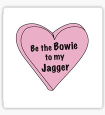 Be the Bowie to my Jagger Sticker