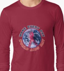 Make Every Day World AIDS Day Long Sleeve T-Shirt