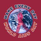 Make Every Day World AIDS Day by technoqueer