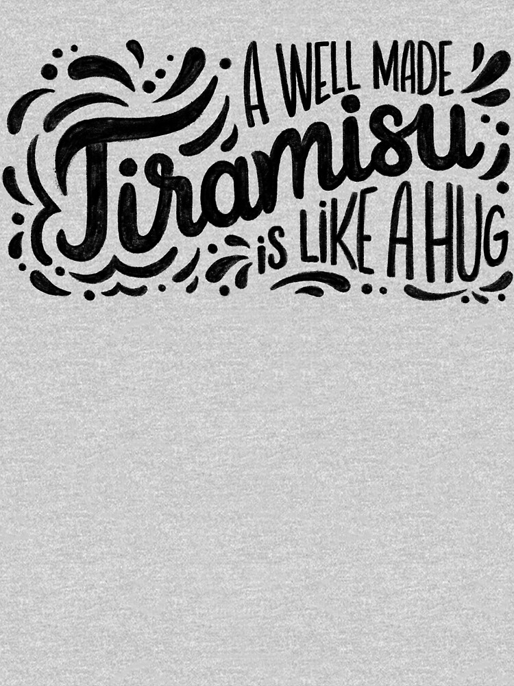 Tiramisu is like a hug - Hand calligraphy art by mirunasfia