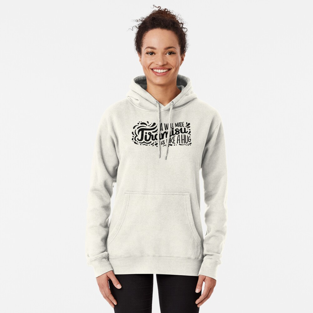 Tiramisu is like a hug - Hand calligraphy art Pullover Hoodie
