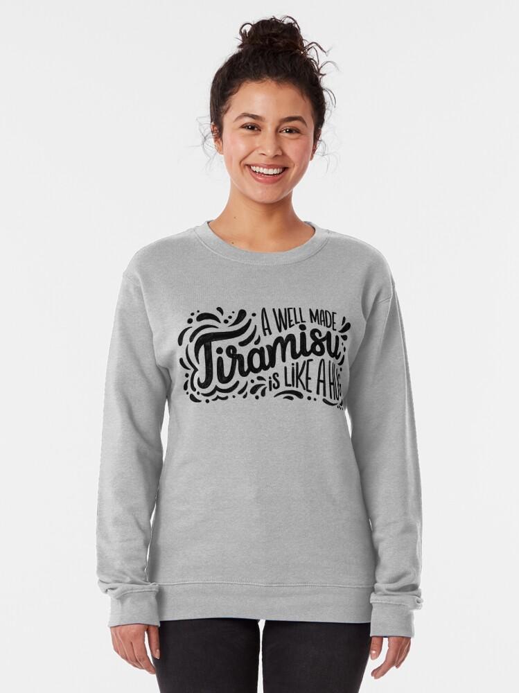 Alternate view of Tiramisu is like a hug - Hand calligraphy art Pullover Sweatshirt