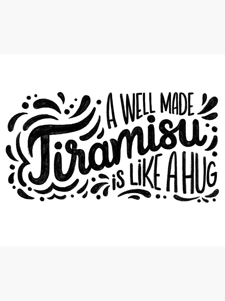 Tiramisu is like a hug - Hand calligraphy art by mirunasfia