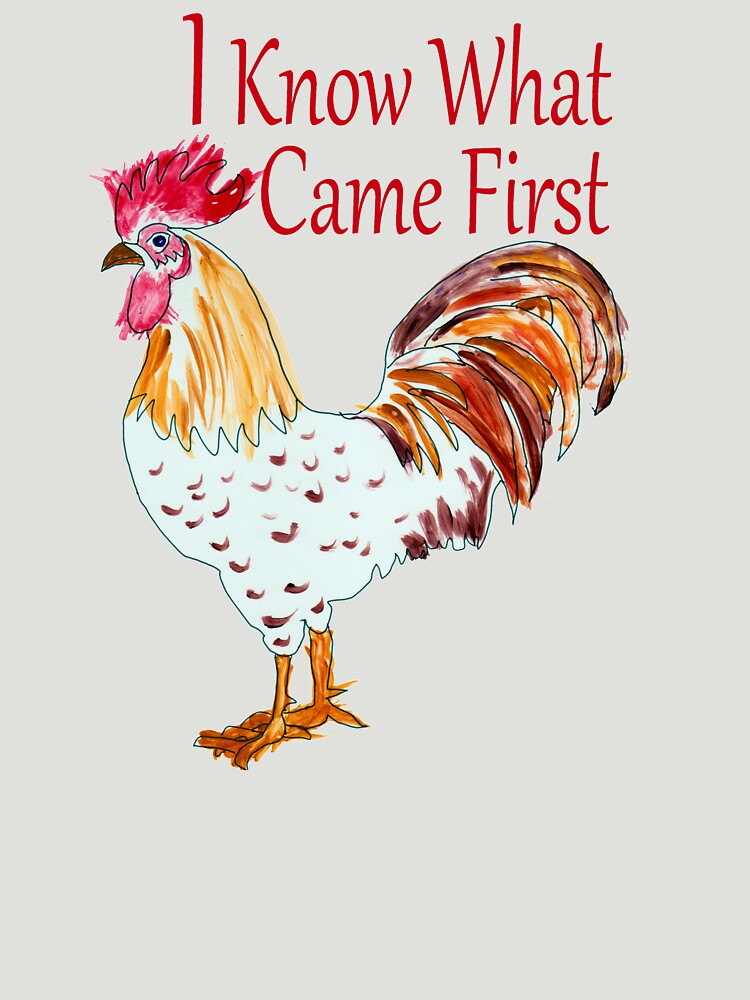 I Know What Came First The RoosterSays by Rightbrainwoman