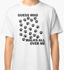 Guess Who Walks All Over Me Paw Prints Classic T-Shirt
