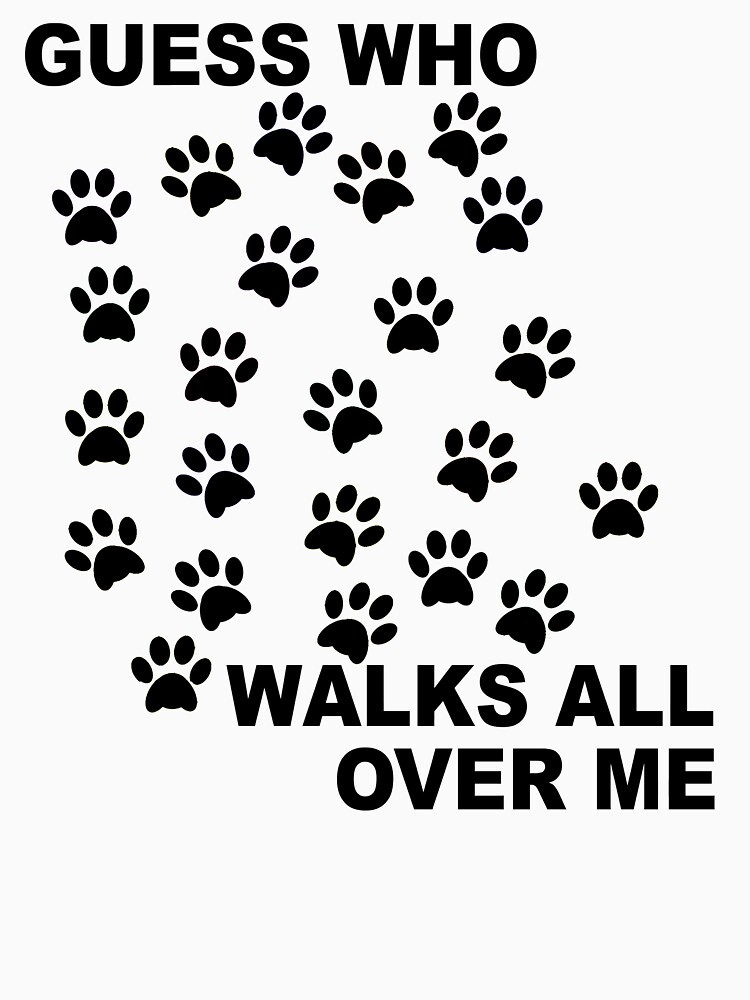 Guess Who Walks All Over Me Paw Prints by Rightbrainwoman