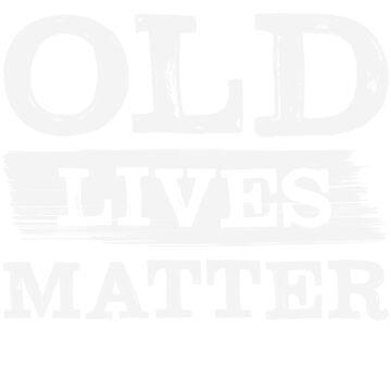 Old Lives Matter by Ultraleanbody