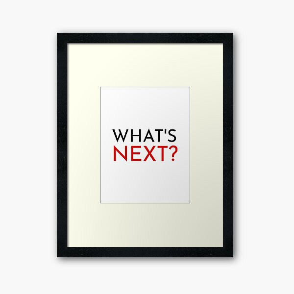 What's Next? quote from The West Wing Framed Art Print