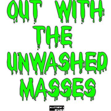 Unwashed Masses | Classic Design by mbsauthentic
