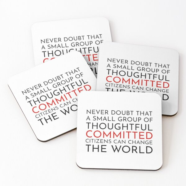 Never doubt that a small group of thoughtful committed citizens can change the world. The West Wing Coasters (Set of 4)