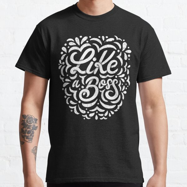 Like a Boss - Caligraphic design Classic T-Shirt