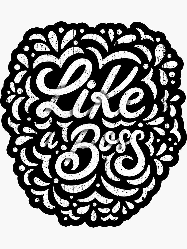 Like a Boss - Caligraphic design by mirunasfia