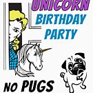 It's A Unicorn Birthday Party - No Pugs by transferarts