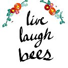 live, laugh, bees by burritomadness