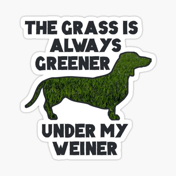 The Grass is Always Greener Under My Weiner! Sticker