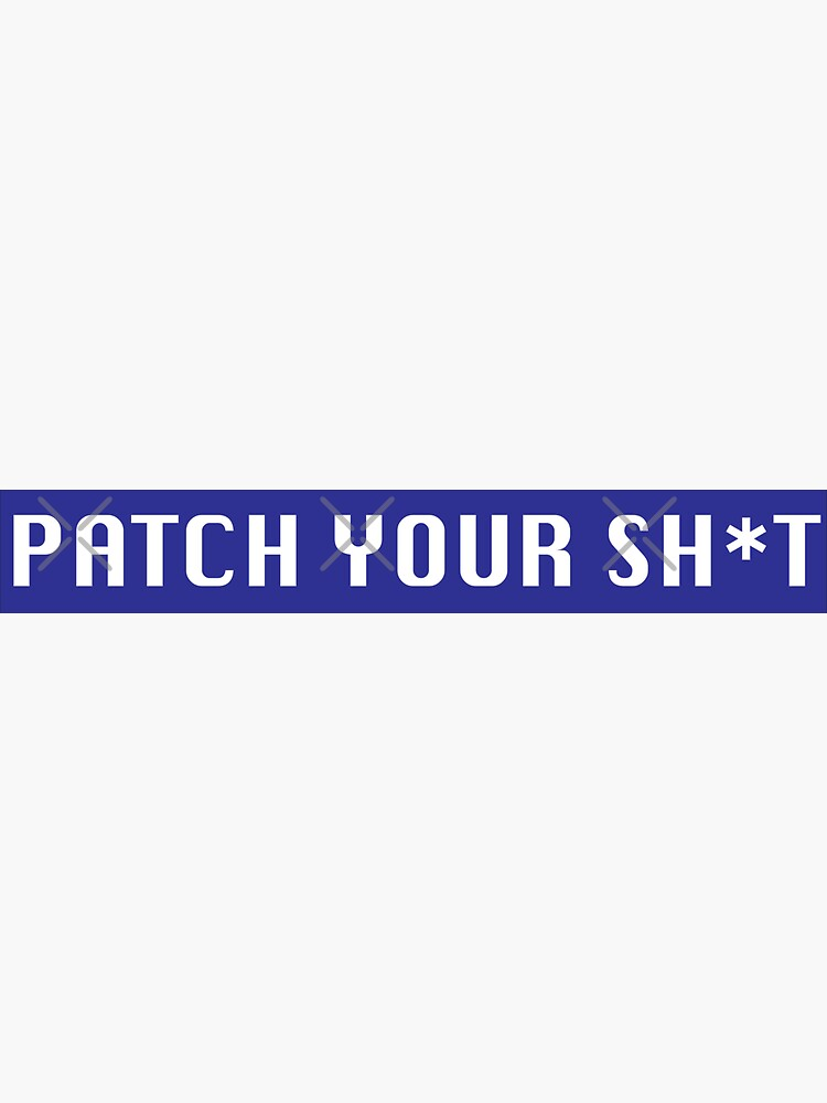Patch Your Sh*t by grantsewell