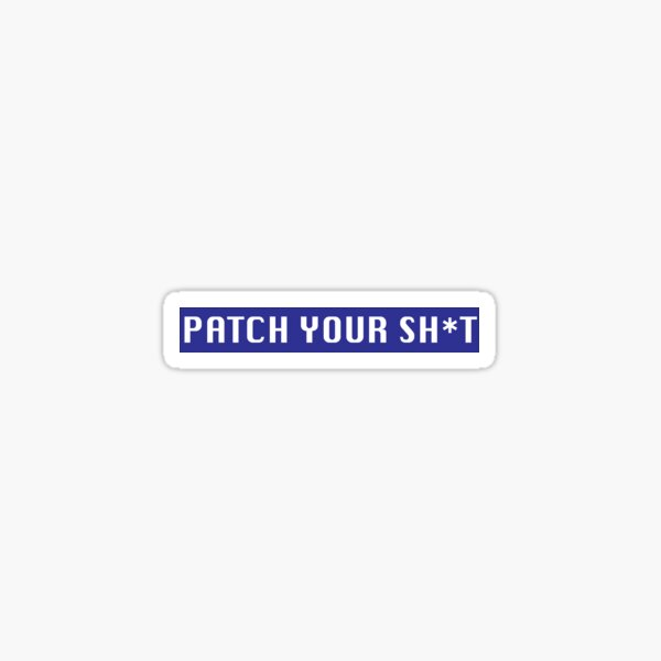 Patch Your Sh*t Sticker