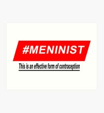 Meninism is contracepton Art Print