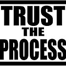 Trust The Process  by prodesigner2