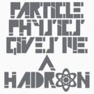 Particle Physics Gives Me a Hadron by Hayko