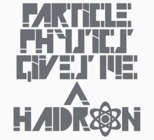 Particle Physics Gives Me a Hadron