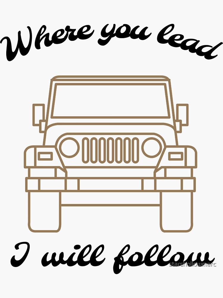 Where You Lead I Will Follow Jeep Sticker By Starshollowmerc Redbubble