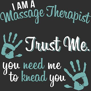 You Need me to Knead you!  Massage Therapists by BennettX