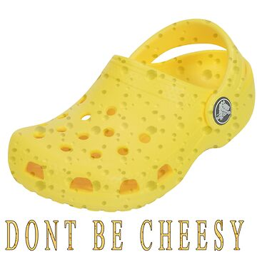 Don't be Cheesy Crocs by apollosale