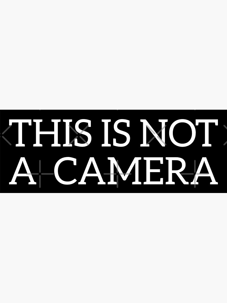 This is not a Camera by grantsewell
