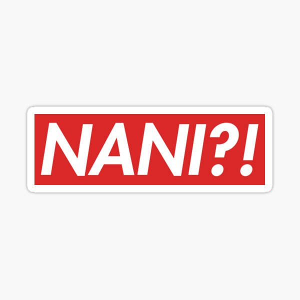 NANI?! SUPREME  Sticker