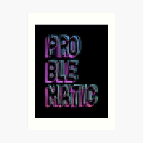 Problematic. Art Print