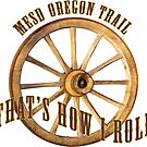 Oregon Trail - That's How I Roll by Multnomah ESD Outdoor School